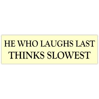 Laughs+Last+Bumper+Sticker