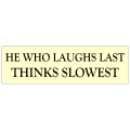 Laughs Last Bumper Sticker