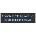 Drink and Derive Bumper Sticker